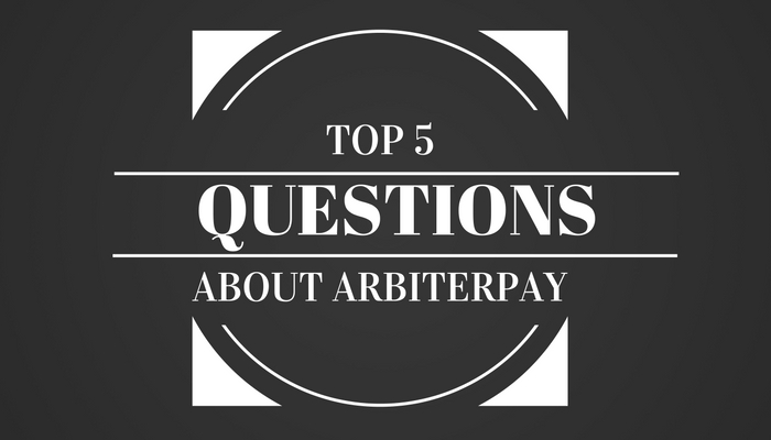 Top 5 Questions About ArbiterPay
